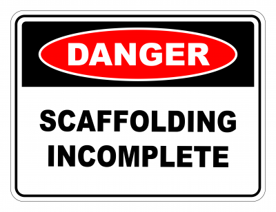 Danger Scaffolding Incomplete Safety Sign