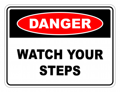 Danger Watch Your Steps Safety Sign