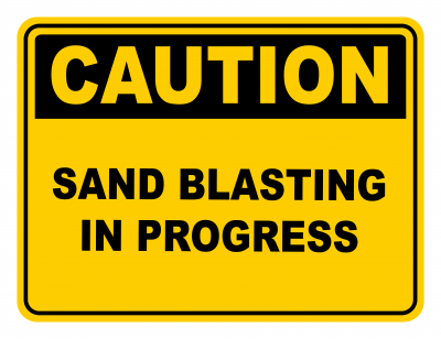 Sand Blasting In Progress Warning Caution Safety Sign