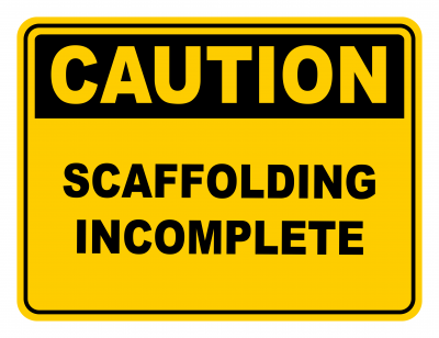 Scaffolding Incomplete Warning Caution Safety Sign