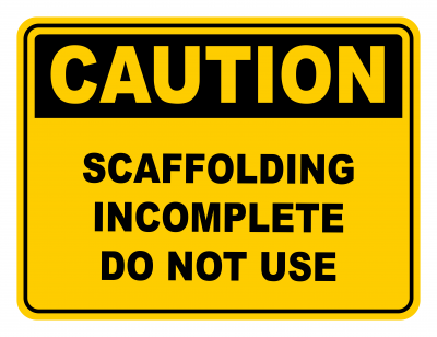 Scaffolding Incomplete Do Not Use Warning Caution Safety Sign